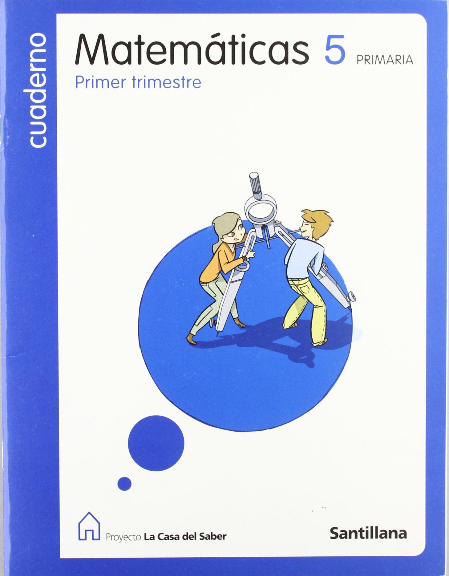 Read Online CUADERNO MATEMATICAS 5 PRIMARIA PRIMER TRIMESTRE LA CASA DEL SABER SANTILLANA ebook