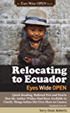 Relocating to Ecuador - Eyes Wide OPEN: Quick Reading Bulleted Do's and Don'ts That the Author Wishes Had Been Available to Clarify Things before His Own Move to Cuenca (Updated 12.12.15)