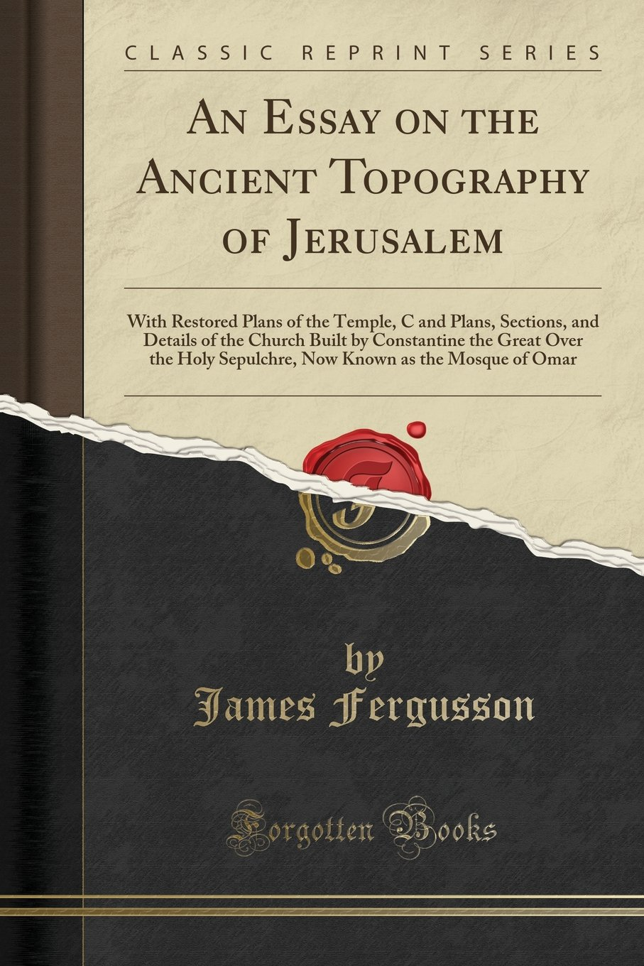 An Essay On The Ancient Topography Of Jerusalem With Restored Plans  An Essay On The Ancient Topography Of Jerusalem With Restored Plans Of The  Temple C And Plans Sections And Details Of The Church Built By