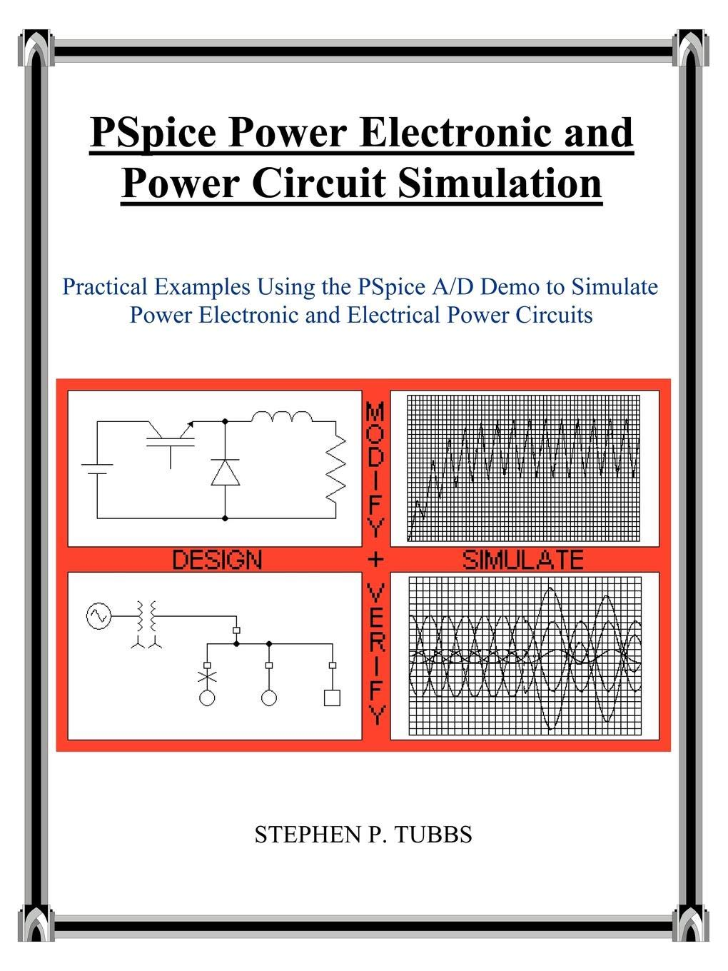Pspice Power Electronic And Circuit Simulation Stephen Philip Circuitsimulation Tubbs 9780965944694 Books