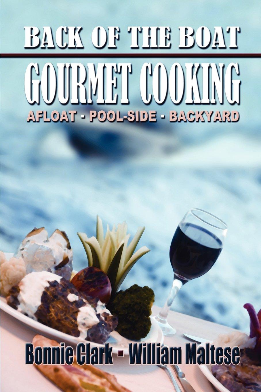 Read Online Back of the Boat Gourmet Cooking: Afloat -- Pool-Side -- Backyard ebook