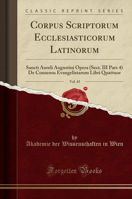 Corpus Scriptorum Ecclesiasticorum Latinorum, Vol. 43: Sancti Aureli Augustini Opera (Sect. III Pars 4) De Consensu Evangelistarum Libri Quattuor (Classic Reprint) (Latin Edition) pdf