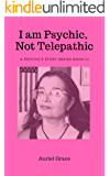 I am Psychic, Not Telepathic: A Psychic's Story