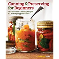 Canning and Preserving for Beginners: The Essential Canning Recipes and Canning...