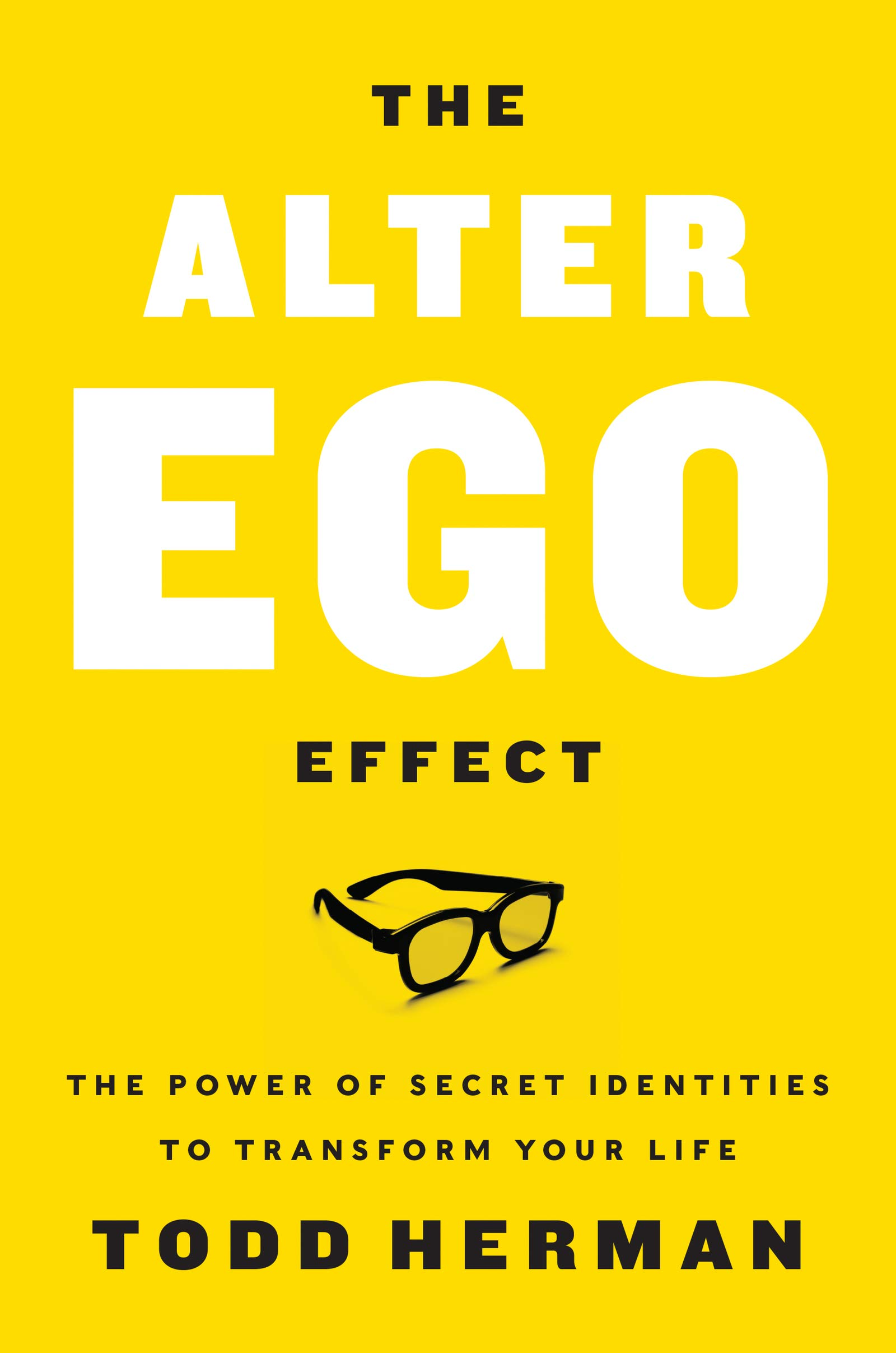 The Alter Ego Effect: The Power of Secret Identities to Transform Your Life by HarperBusiness