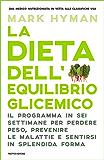 La dieta dell'equilibrio glicemico: Il programma in sei settimane per perdere peso, prevenire le malattie e sentirsi in splendida forma