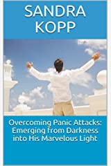 Overcoming Panic Attacks: Emerging from Darkness into His Marvelous Light Kindle Edition