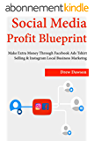 Social Media Profit Blueprint: Make Extra Money Through Facebook Ads Tshirt Selling & Instagram Local Business Marketing (English Edition)