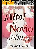 ¡Alto! ese novio es Mio (Spanish Edition)