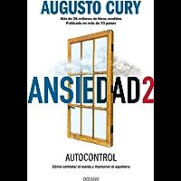 Ansiedad 2: Cómo controlar el estrés y mantener el equilibrio (Biblioteca Augusto Cury)