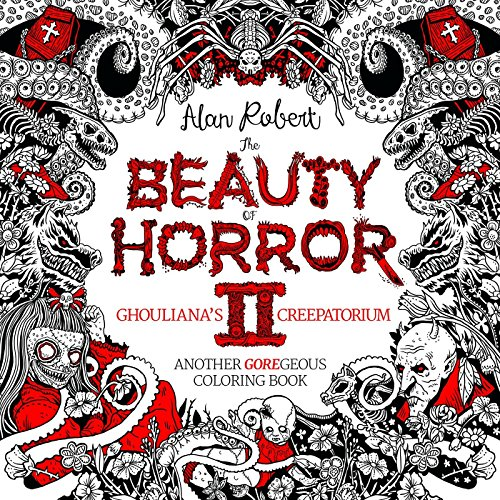 The Beauty of Horror 2: Ghouliana's Creepatorium: Another GOREgeous Coloring Book -