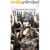 Isambard Kingdom Brunel: A Life From Beginning to End (Biographies of Engineers Book 1)