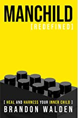 Manchild Redefined: Heal and Harness Your Inner Child Kindle Edition