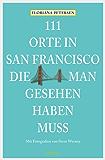 111 Orte in San Francisco, die man gesehen haben muss (111 Orte ...)