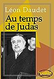 Au temps de Judas (SOUVENIRS DES MILIEUX LITTÉRAIRES, POLITIQUES, ARTISTIQUES ET MÉDICAUX t. 5)
