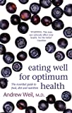 Eating Well For Optimum Health: The Essential Guide to Food, Diet and Nutrition