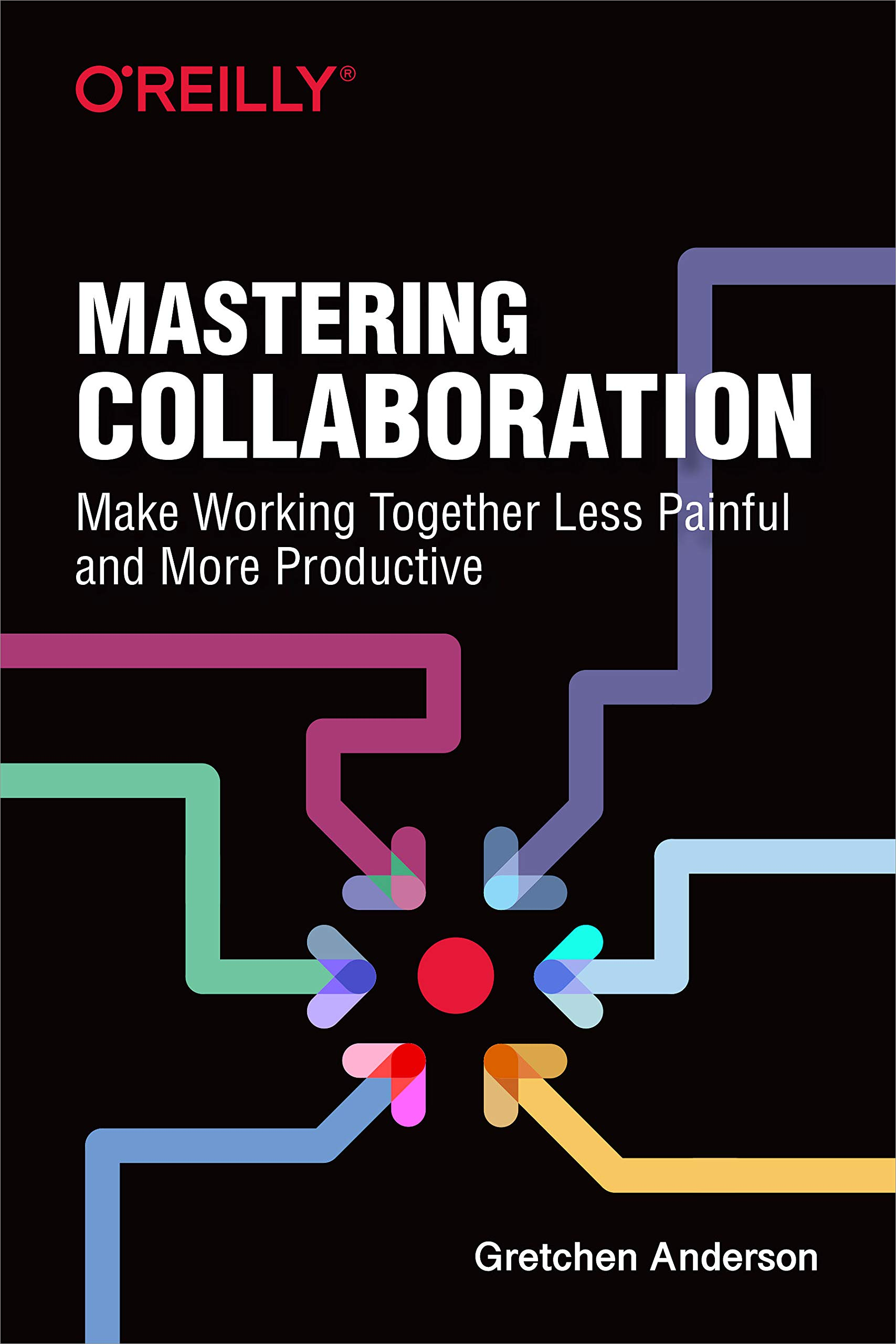 Mastering Collaboration  Make Working Together Less Painful And More Productive  English Edition