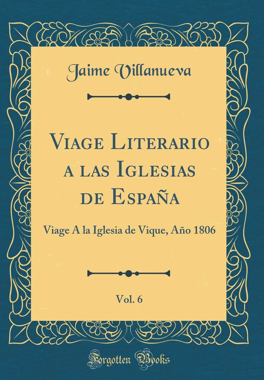 Viage Literario a las Iglesias de España, Vol. 6: Viage Á la ...