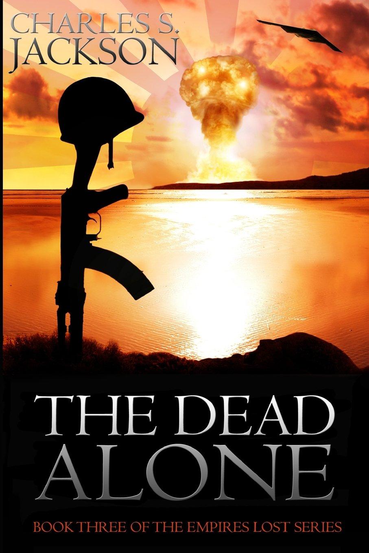 Read Online The Dead Alone (Empires Lost) (Volume 3) PDF