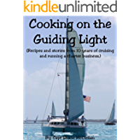 Cooking on the Guiding Light: Recipes and stories from 10 years of cruising and running a charter business. (English Edition)