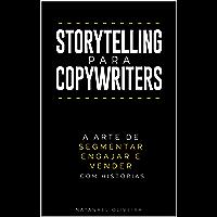 Storytelling para Copywriters: A Arte de Segmentar, Engajar e Vender Com Histórias