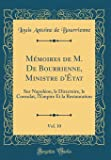 Mémoires de M. de Bourrienne, Ministre d'État, Vol. 10: Sur Napoléon, Le Directoire, Le Consulat, l'Empire Et La Restauration (Classic Reprint)