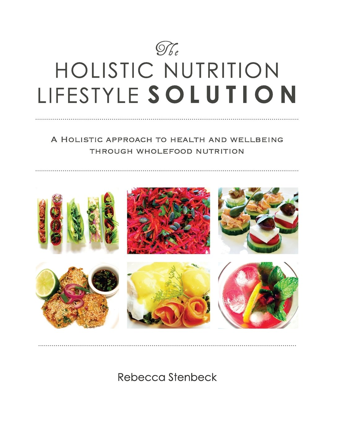 The Holistic Nutrition Lifestyle Solution: A holistic