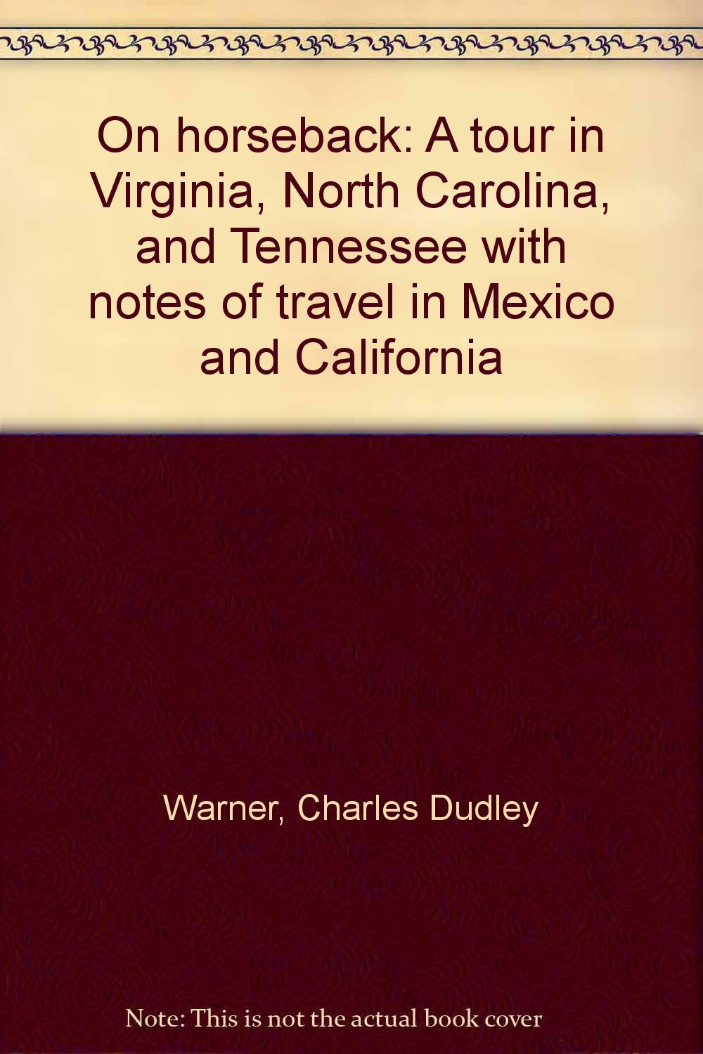 On horseback: A tour in Virginia, North Carolina, and Tennessee with notes of travel in Mexico and California