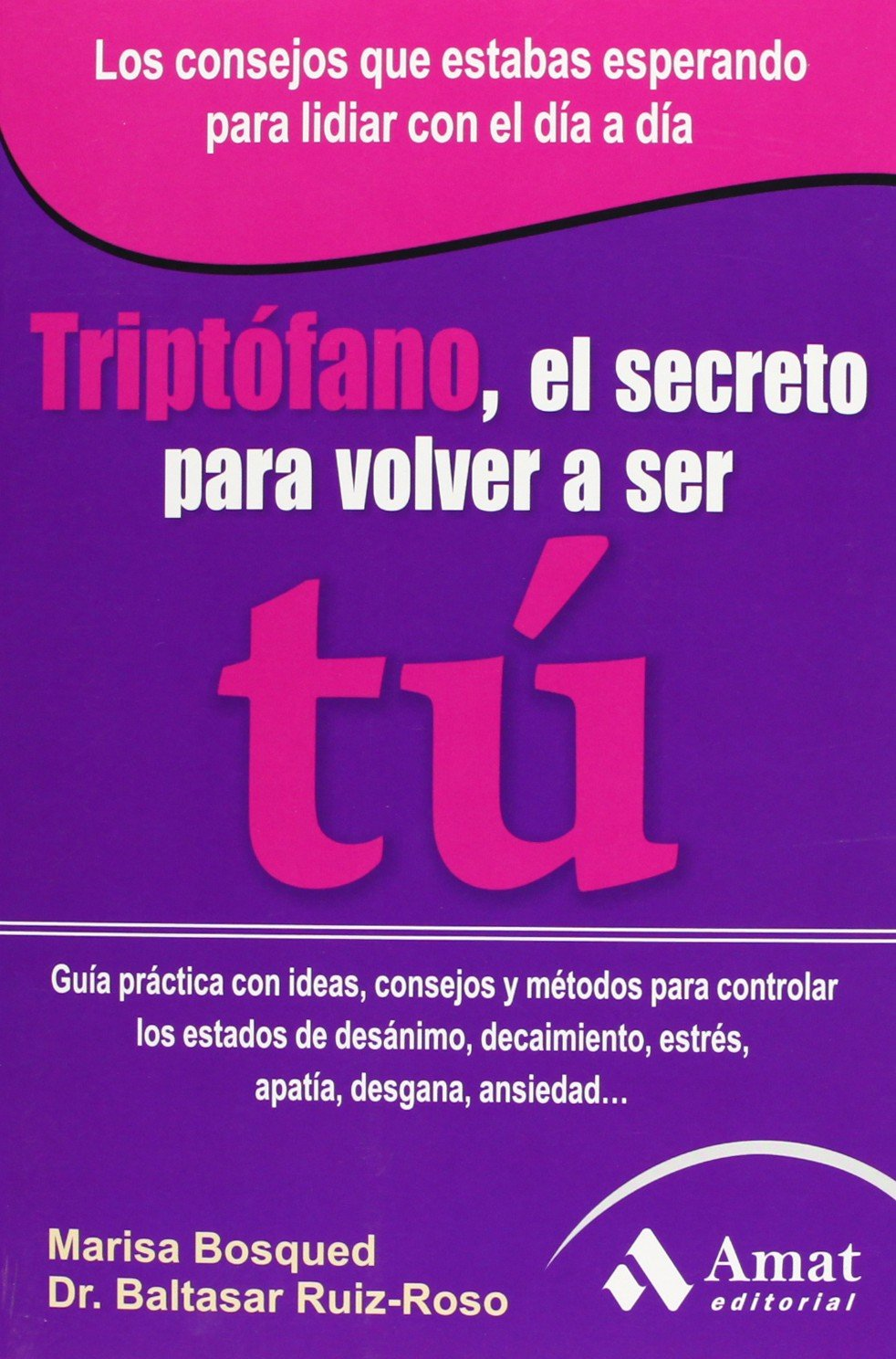 Triptófano, El Secreto Para Volver A Ser Tú: Amazon.es: María Luisa Bosqued Lorente, Baltasar Ruiz-Roso Calvo de Mora: Libros