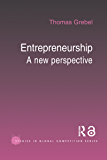 Entrepreneurship: A New Perspective (Routledge Studies in Global Competition Book 22)