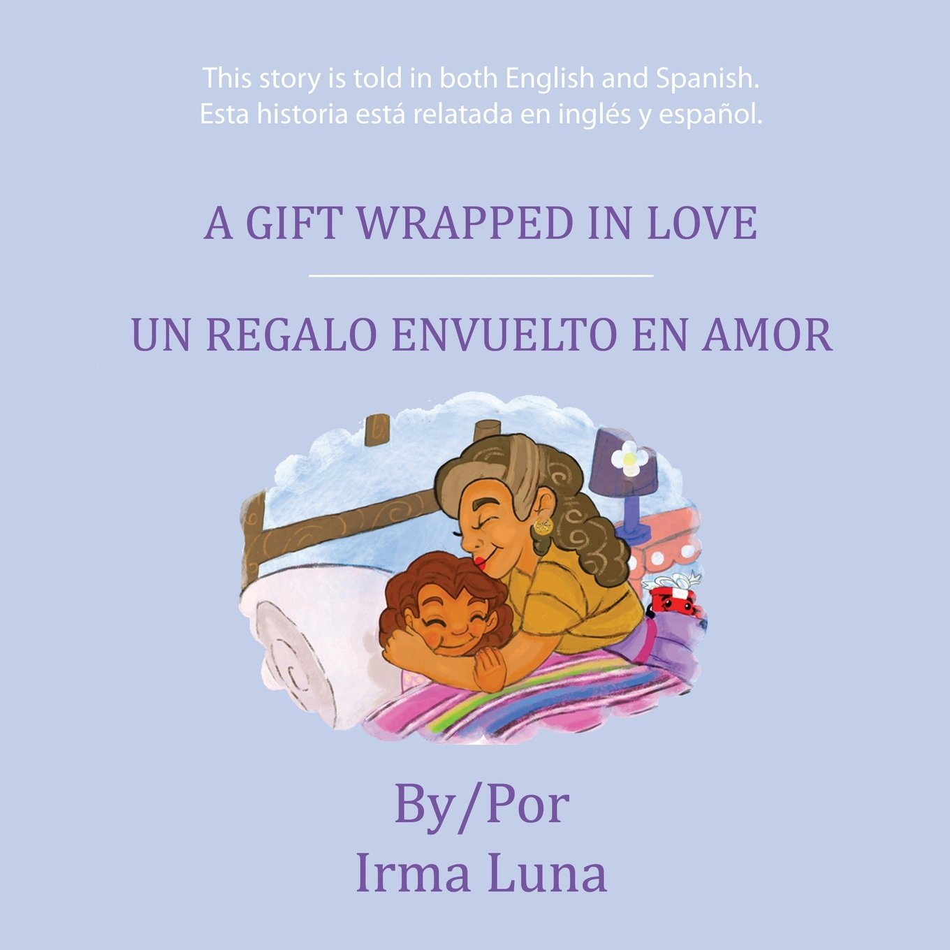 A Gift Wrapped in Love/ Un Regalo Envuelto En Amor (Spanish Edition): Irma Luna: 9781622875948: Amazon.com: Books