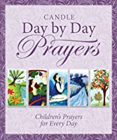 Candle Day By Day Prayers: Children's Prayers For