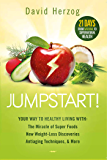 Jumpstart!: Your Way to Healthy Living With the Miracle of Superfoods, New Weight-Loss Discoveries, Antiaging Techniques…
