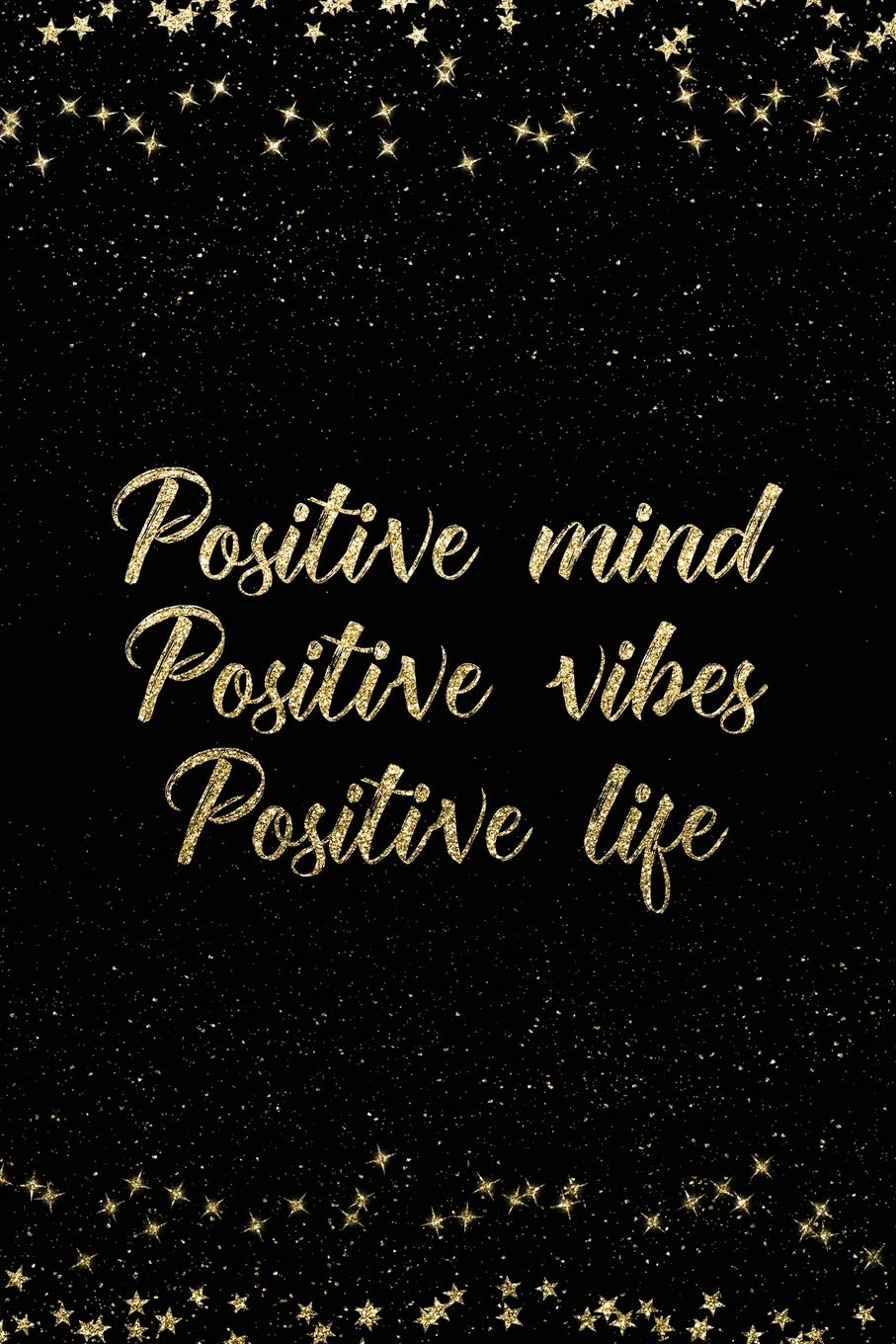 Positive Mind Positive Vibes Positive Life: Notebook with