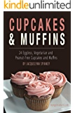 Cupcakes & Muffins: 24 Eggless, Vegetarian and Peanut-free Cupcakes and Muffins
