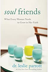 Soul Friends: What Every Woman Needs to Grow in Her Faith Kindle Edition