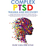 COMPLEX PTSD TRAUMA and RECOVERY: Learn how Trauma Affects Self-Esteem and The Strategies for Dealing with PTSD Symptoms…