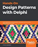 Hands-On Design Patterns with Delphi: Build applications using idiomatic, extensible, and concurrent design patterns in…