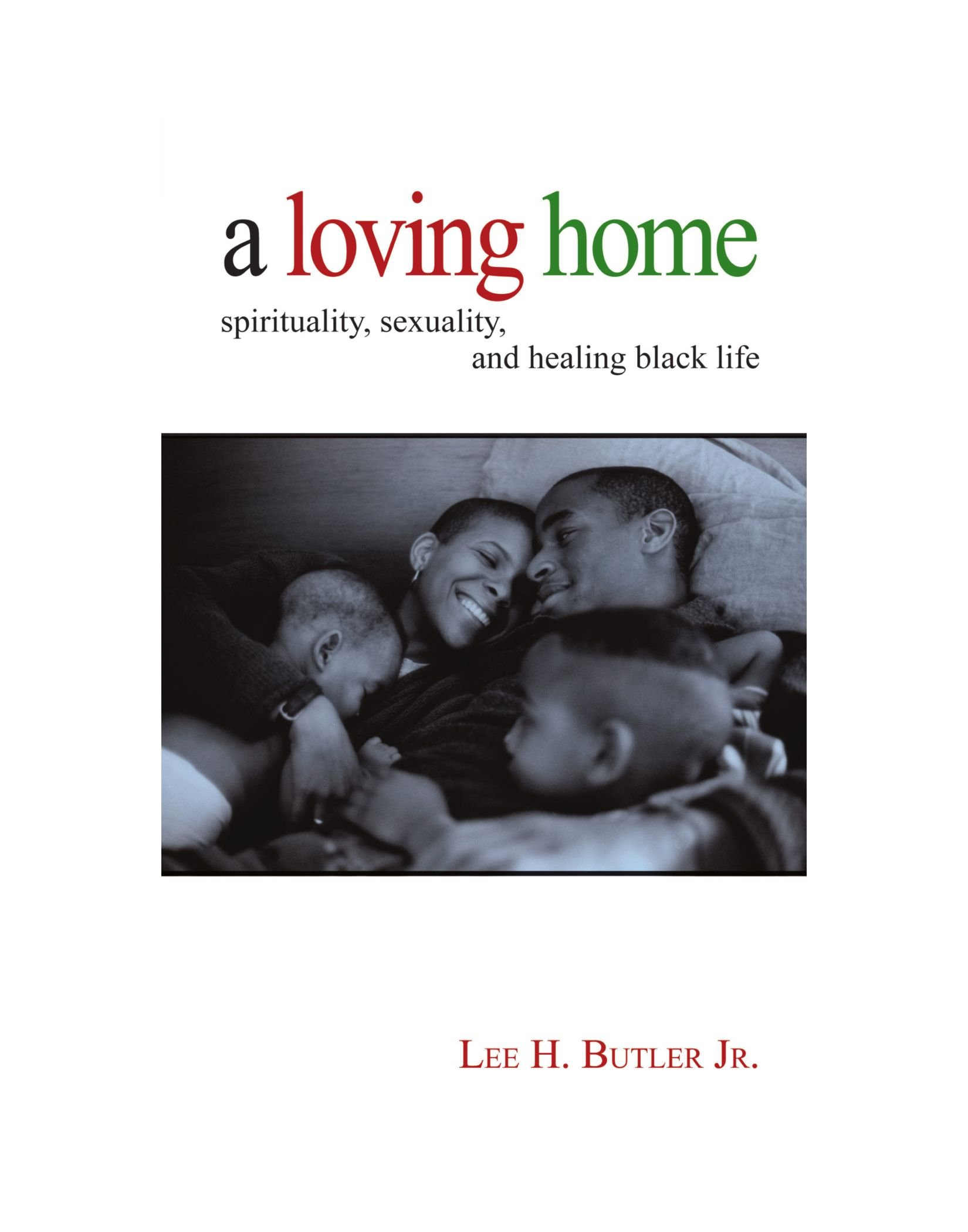 A Loving Home: Spirituality, Sexuality, and Healing Black Life pdf