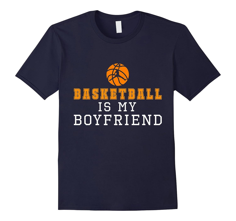 Basketball is my Boyfriend Shirt & Basketball with Saying-TH