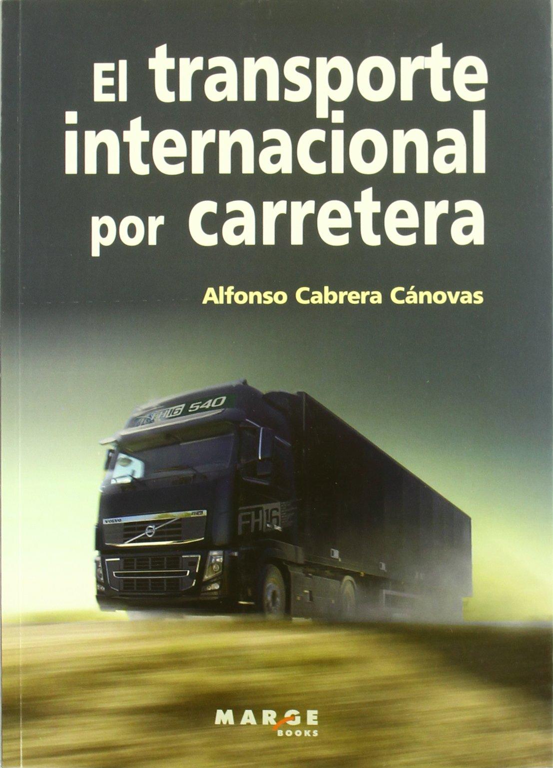 El transporte internacional por carretera (Biblioteca de Logística) Tapa blanda – 26 sep 2011 Alfonso Cabrera Cánovas Marge Books 8415340060 Highways