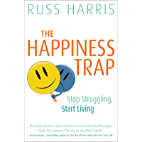 The Happiness Trap: Stop Struggling, Start Living (English Edition)