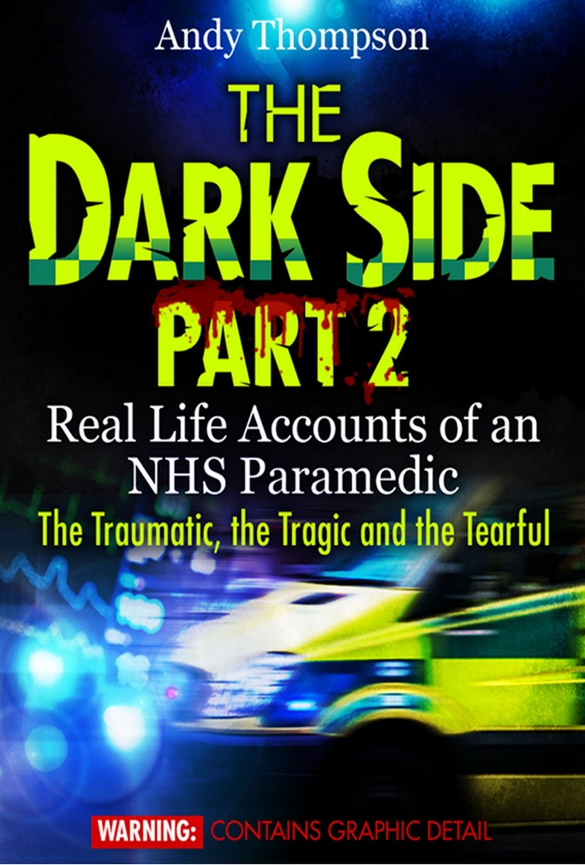 The Dark Side Part 2   Real Life Accounts Of An NHS Paramedic   The Traumatic The Tragic And The Tearful  English Edition