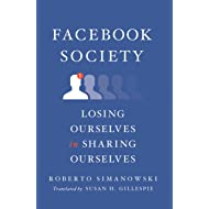 Facebook Society: Losing Ourselves in Sharing Ourselves