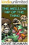 Lord of the Things: The Mellow Hip of the Thing