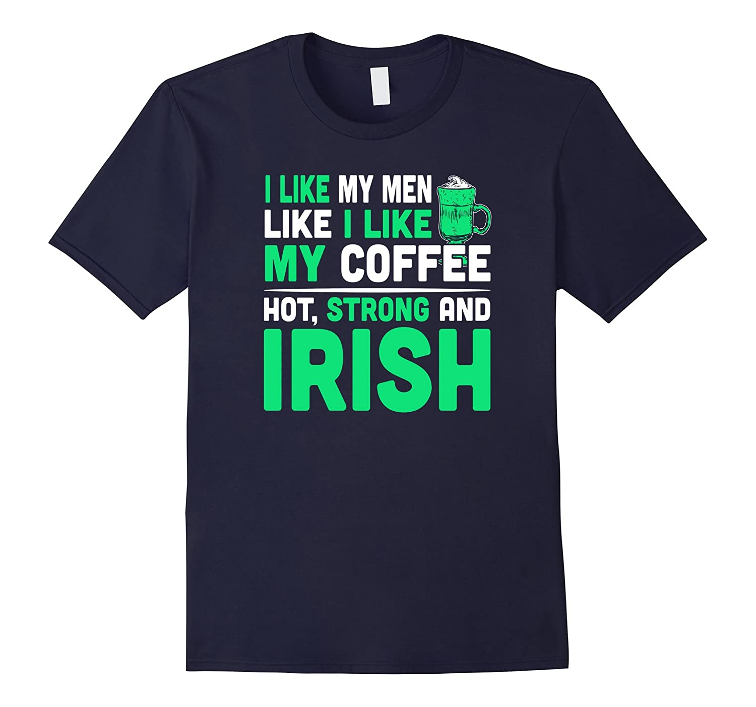 Funny I Like My Men Like My Coffee Hot Strong Irish T-Shirt-CL