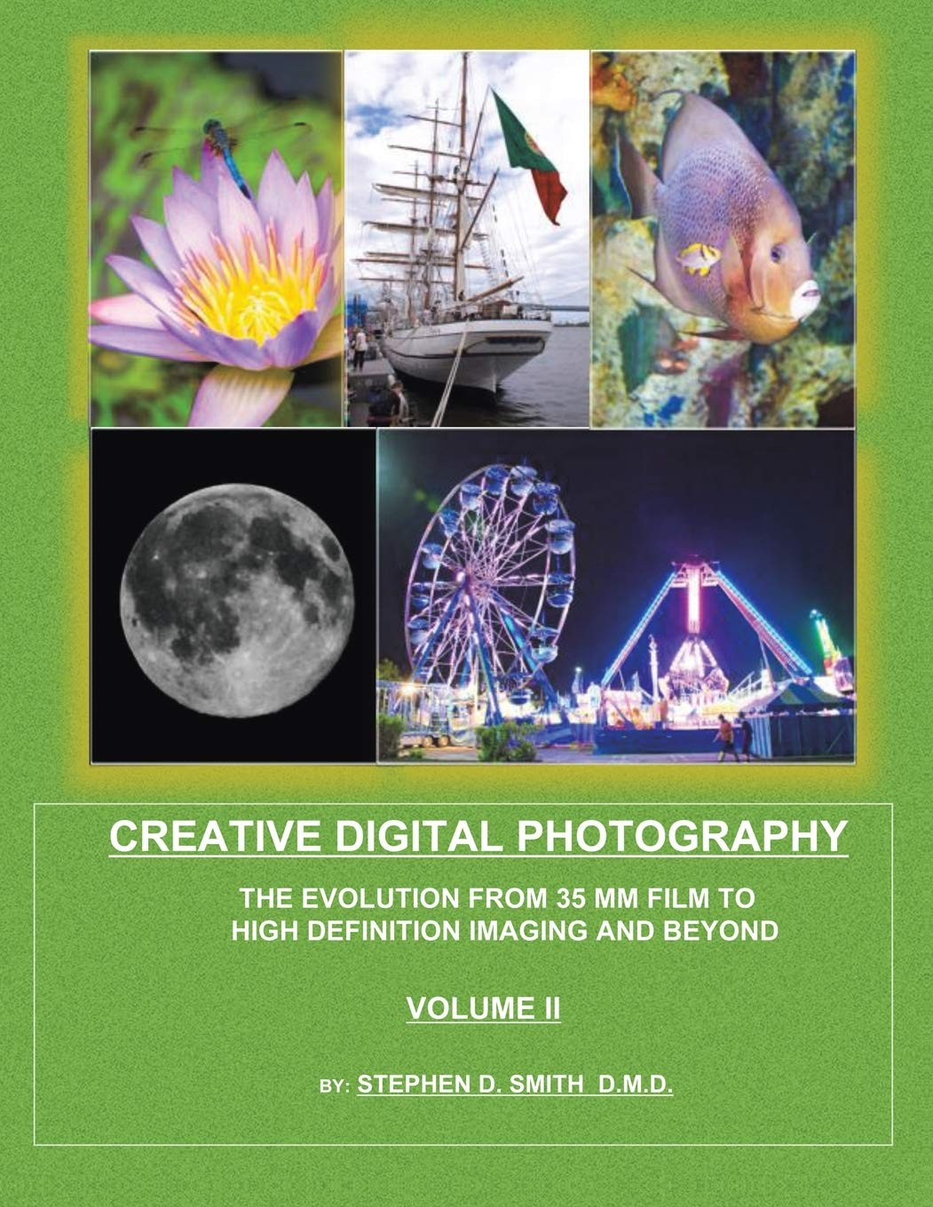 Creative Digital Photography The Evolution From 35mm Film To High Definition Imaging And Beyond Volume Two Smith D M D Stephen D 9781495809637 Amazon Com Books