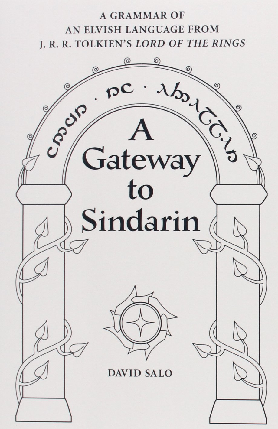 Amazon Com A Gateway To Sindarin A Grammar Of An Elvish Language From Jrr Tolkien S Lord Of The Rings 9780874809121 Salo David Books