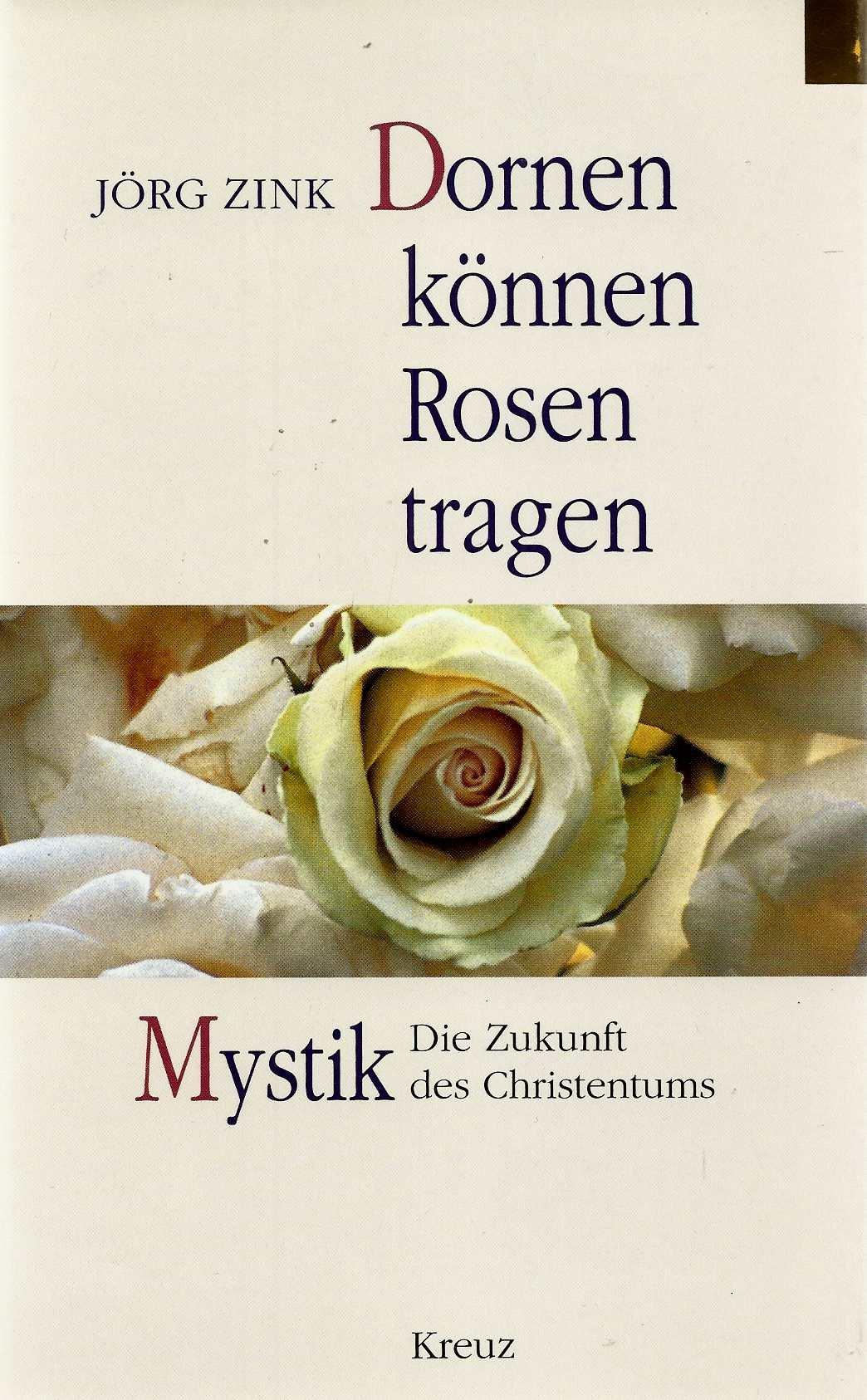 Dornen können Rosen tragen: Mystik. Die Zukunft des Christentums