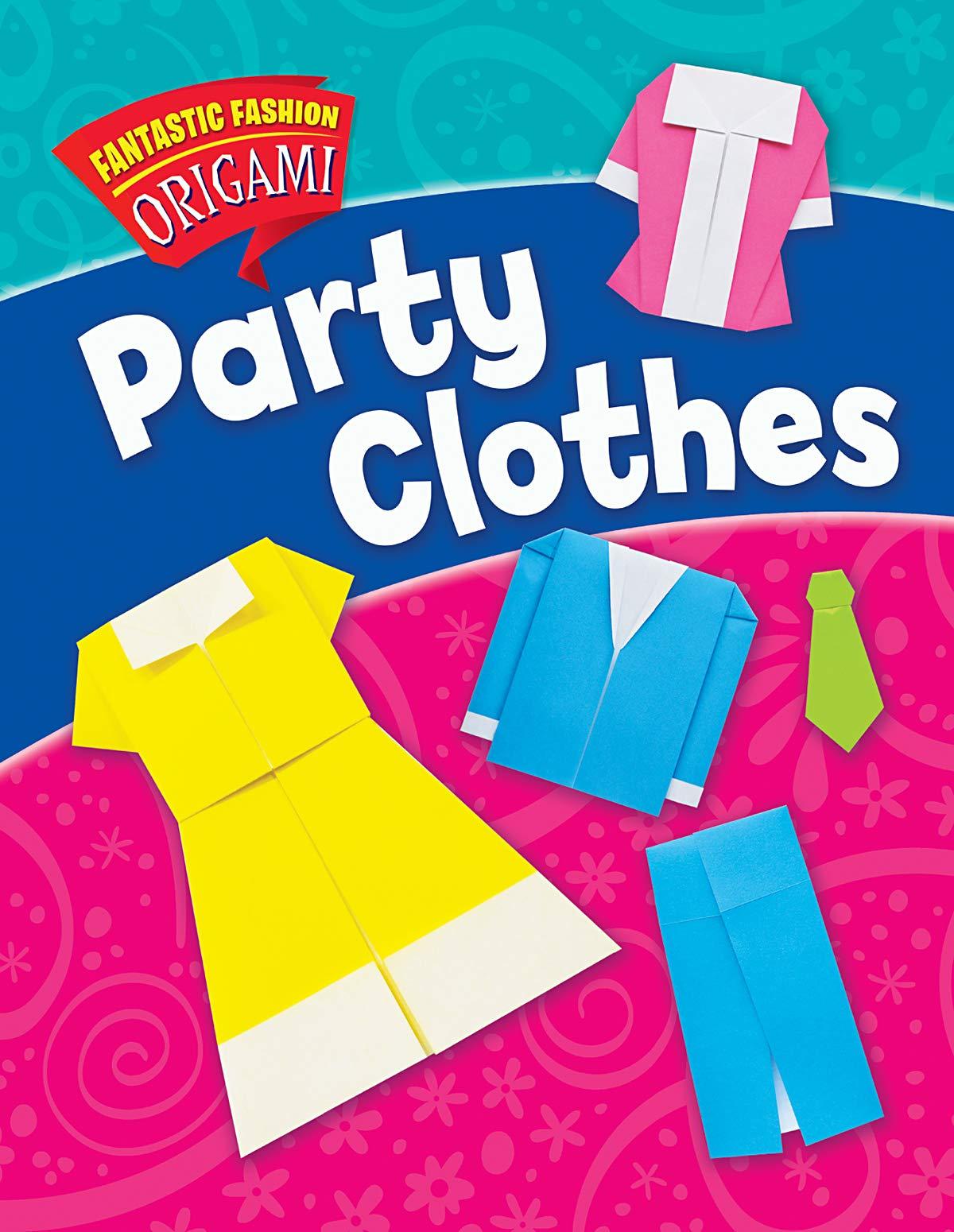 Party Clothes Fantastic Fashion Origami Ard Catherine 9781725302907 Amazon Com Books